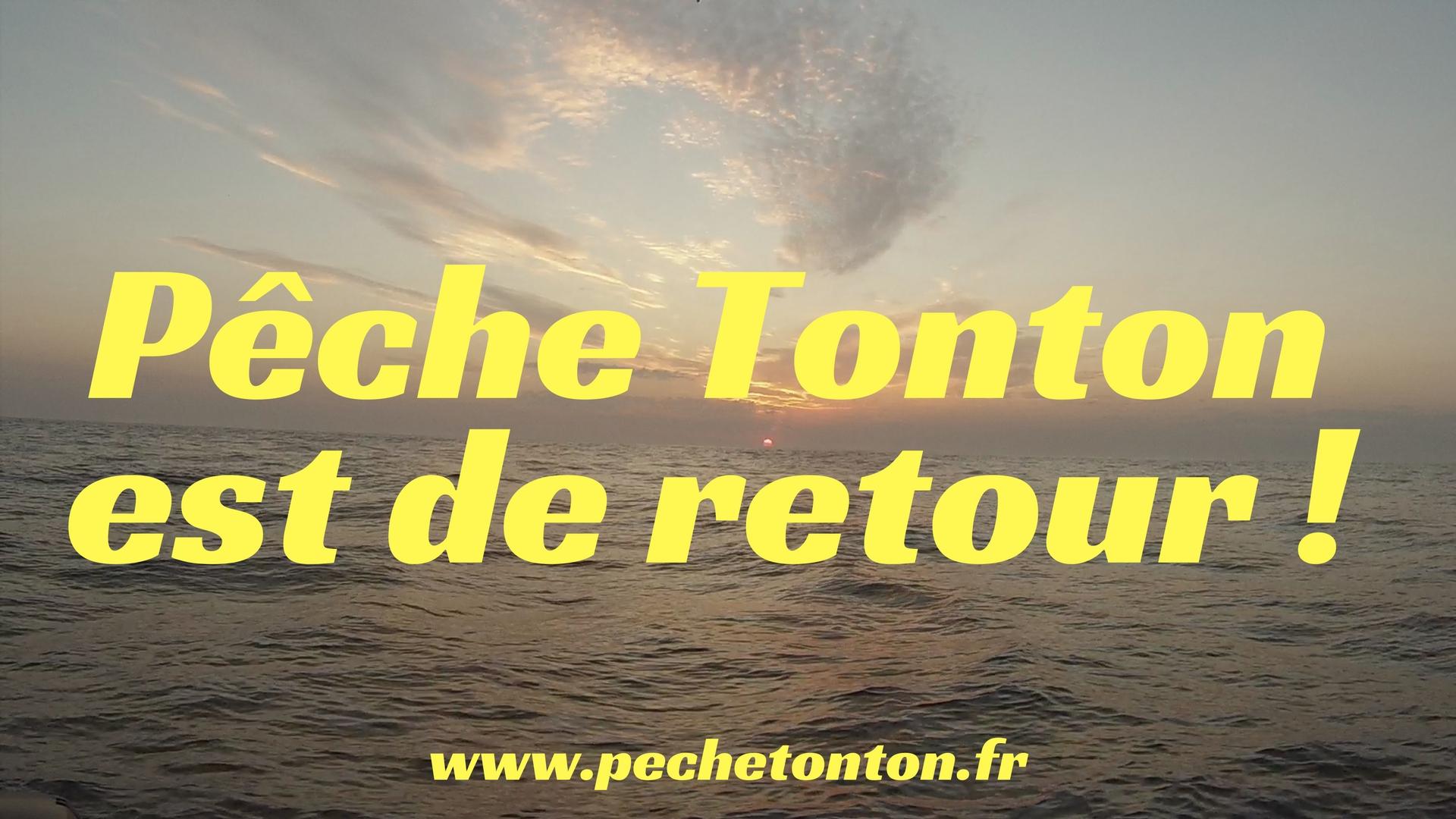 Pêche Tonton est de retour !