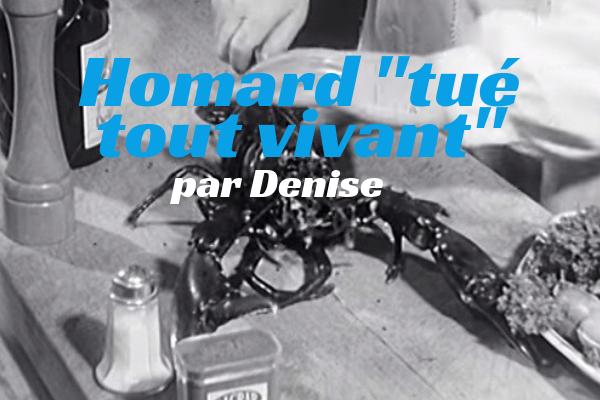 Homard «tué tout vivant» par Denise