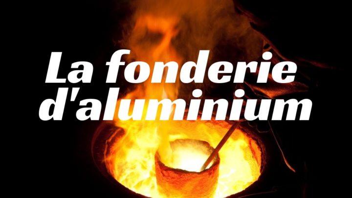 La fonderie d'aluminium