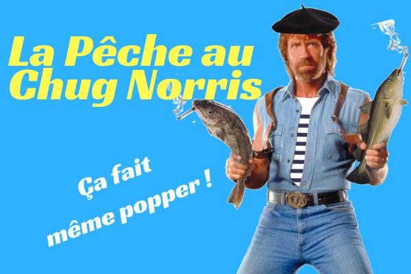 La pêche au Chug Norris