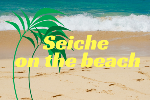 Seiche on the beach