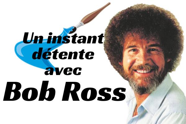 Un instant détente avec Bob Ross