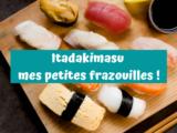 Itadakimasu mes petites frazouilles !